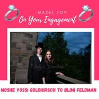Engagement of Moshe Yossi Goldhirsch to Blimi Feldman! #onlysimchas